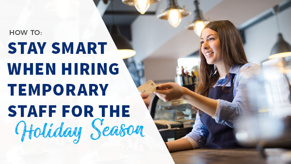 Pro Tips for Hiring Temporary Staff for the Holidays